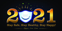 """""""2021"""" Happy New Year Golden Shining Typographical Text With Medic Safety Mask And Covid 19 Coronavirus Background. Vaccination, Immunity, New Year Celebration Idea, Stay Safe Stay Happy Calligraphy"""