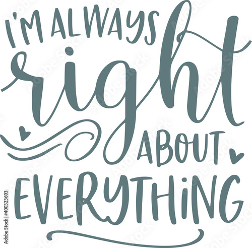 Fotografía i'm always right about everything logo sign inspirational quotes and motivationa