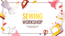Banner For Sewing Workshop Or Courses, Fashion Design, Dressmaking, Tailoring. Sewing Machine, Mannequin, Iron. Patterns And Sketches, Pincushion, Threads, Scissors. Vector Illustration.