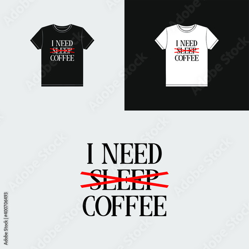 Photo coffee quotes shirt design. i dont need sleep, i need coffee