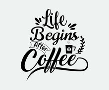 Coffee Typography Vintage Design. Life Begins After Coffee. Take Away Cafe Poster, T-shirt For Caffeine Addicts. Modern Calligraphy For Advertising Print Products, Banners, Cafe Menu.