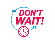 Dont Wait Labels. Speech Bubbles With Clock Icon. Advertising And Marketing Sticker.