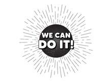 We Can Do It Motivation Quote. Vintage Star Burst Banner. Motivational Slogan. Inspiration Message. Hipster Sun With Rays. Retro Vintage Starburst Element. Sunburst Rays Bubble. Vector