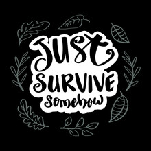 Just Survive Somehow Hand Lettering. Motivational Quote.