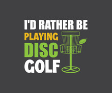 Disc Golf Quote Design,  I'd Rather Playing Disc Golf SVG, Disc Tshirt Design, Disc Golfer