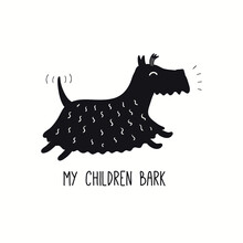 Cute Funny Scottish Terrier Dog, Puppy, Running, Quote My Children Bark. Hand Drawn Vector Illustration, Isolated On White. Line Art. Pet Logo, Icon. Design Concept For Poster, T-shirt, Fashion Print.