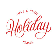 Have A Sweet Holiday Season - Handwritten Red Text On White Background.