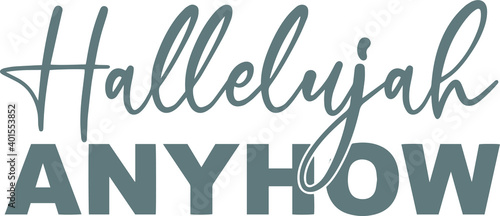 Photo hallelujah anyhow logo sign inspirational quotes and motivational typography art