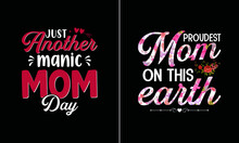 Just Another Manic Mom Day T Shirt Design, Mother T Shirt Design Vector, Proud Mom T Shirt Design Vector
