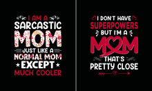 I Am A Sarcastic Mom Just Like A Normal Mom Except Much Cooler T Shirt Design, Mother T Shirt Design Vector, Proud Mom T Shirt Design Vector