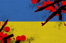 Ukraine Flag And Various Weapons In Red Blood. Concept For Terror Attack And Military Operations With Lethal Outcome