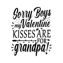 Sorry Boys My Valentine Kisses Are For Grandpa! Cute Callligraphy Text With Hearts. Valentine's Day Greetings, Funny Valentine's Day Greetings Good For Greeting Card, T-shirt Print, Mug Etc