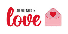 Valentines Day Greeting Card Template. All You Need Is Love - Text Lettering. Cute Love Letter Envelope With Heart. Romantic Clip Art - Love, Affection, Valentine - Isolated On White Background.