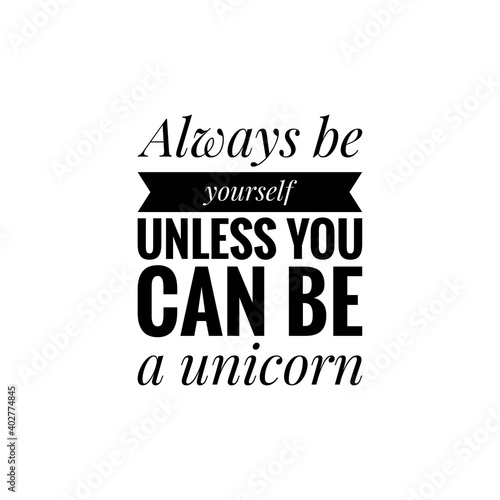 Photo ''Always be yourself unless you can be a unicorn'' Lettering
