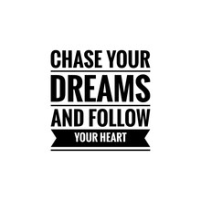 ''Chase Your Dreams And Follow Your Heart'' Lettering