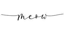 Meow Inspirational Lettering Banner With Swashes.Modern Calligraphy Cat Quote.Motivational Design Template.Hand Drawn Brush Design For Invitations, Prints, Poster Or Greeting Card. Vector Illustration