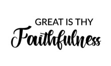 Great Is Thy Faithfulness, Christian Faith, Typography For Print Or Use As Poster, Card, Flyer, Tattoo Or T Shirt