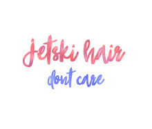 Jetski Hair, Don't Care Watercolor Hand Drawn Text
