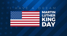 Martin Luther King Jr. Day Background Vector Illustration. I Have A Dream Quote With USA Flag On Blue Background