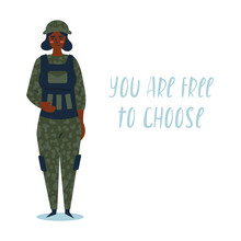 Woman In Military Uniform. You Are Free To Choose Lettering. Feminist Concept. Woman Is A Military, Atypical Female Profession. Girl Power. Gender Equality. Vector Trendy Illustration In Flat Style.