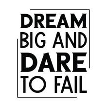 Dream Big And Dare To Fail. Vector Quote