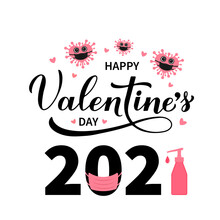Happy Valentines Day 2021 Calligraphy Lettering With Protective Mask And Hand Sanitizer. Funny Valentine S Card. Vector Template For Postcard, Flyer, Banner, Sticker, T Shirt, Etc