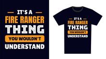 Fire Ranger T Shirt Design. It's A Fire Ranger Thing, You Wouldn't Understand