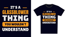 Glassblower T Shirt Design. It's A Glassblower Thing, You Wouldn't Understand