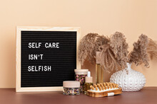 Self Care Is Not Selfish. Felt Letter Board With Body And Mind Care Products. Love Yourself, Physical And Mental Health Idea