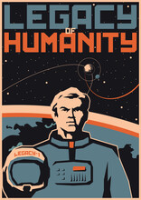 Legacy Of Humanity. Retro Future Space Propaganda Poster Stylization, Astronaut With Helmet, Earth And Stars