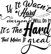 If It Wasn't Hard Everyone Would Do It, Its The Hard That Makes It Great, Inspirational Vector File