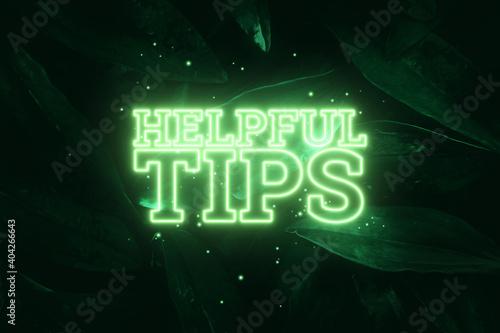 Neon green inscription: helpful tips, on a green natural background. Concept for motivating background, business, self-development. 3D illustration, 3D render