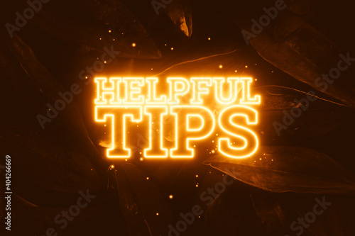 Neon orange inscription: helpful tips, on a natural background. Concept for motivating background, business, self-development. 3D illustration, 3D render.