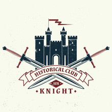 Knight Historical Club Badge Design. Vector Illustration Concept For Shirt, Print, Stamp, Overlay Or Template. Vintage Typography Design With Swords And Castle Silhouette.