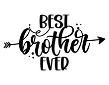 Best Brother Ever - Scandinavian Style Illustration Text For Family Clothes. Inspirational Quote Baby Shower Card, Invitation, Banner. Kids Calligraphy Background, Lettering Typography Poster.