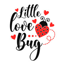 Little Love Bug Funny Slogan Inscription. Vector Valentine's Day Quotes. Illustration For Prints On T-shirts And Bags, Posters, Cards. Romantic Phrases. Isolated On White Background.