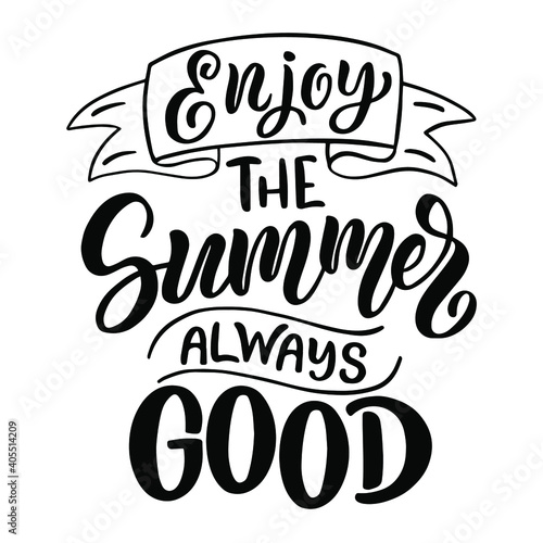 Lettering composition about summer - - enjoy the summer always good, in vector graphics, on white background. For the design of postcards, posters, prints on t-shirts, covers, bags