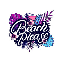 Beach Please Hand Written Lettering With Palm And Monstera Leaves