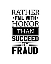 Rather Fail With Honor Than Succeed By Proud.Hand Drawn Typography Poster Design.