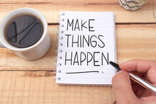Make Things Happen, Text Words Typography Written On Book Against Wooden Background, Life And Business Motivational Inspirational