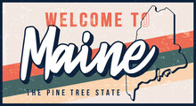 Welcome To Maine Vintage Rusty Metal Sign Vector Illustration. Vector State Map In Grunge Style With Typography Hand Drawn Lettering