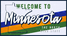 Welcome To Minnesota Vintage Rusty Metal Sign Vector Illustration. Vector State Map In Grunge Style With Typography Hand Drawn Lettering.