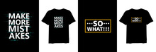 Make More Mistake And So What, Set Of Quote Stylish T-shirt And Apparel Trendy Design And Typography Lettering, Print, Vector, Illustration Design.
