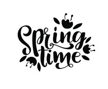 Spring Time Postcard. Seasonal Phrase. Ink Illustration. Modern Brush Calligraphy. Isolated On White Background.