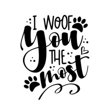 I Woof You The Most - Funny Phrase With Paw Print. Good For T Shirt Print, Poster, Card, Mug, And Other Gif