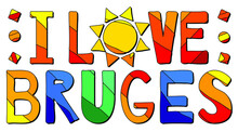 I Love Bruges. Multicolored Bright Funny Cartoon Isolated Inscription. Colorful Letters, Sun. Belgium Bruges For Print, Clothing, Belgian T-shirt, Banner, Flyer, Card, Souvenir. Stock Vector Picture.