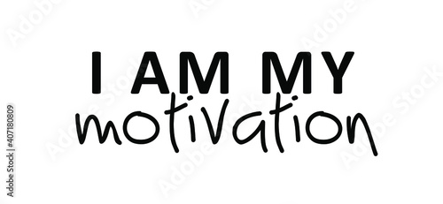 Slogan I am my Motivation. Possitive motivational, inspiration and inscription quote. Flat Vector best success quotes. You can do it or you can do this.