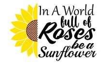 In A World Full Of Roses Be A Sunflower Vector And Clip Art