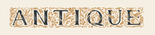 The Inscription ANTIQUE In The Form Of Ornate Hand-drawn Letters In Vintage Style On A Light Background. Suitable For T-shirt Design, Flyer, Label, Icon, Card. Vector Lettering Stylish Text