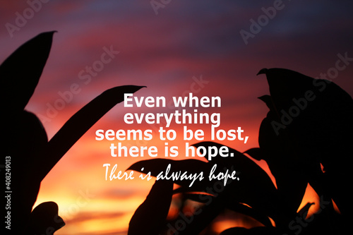 Inspirational quote - Even when everything seems to be lost, there i hope фототапет